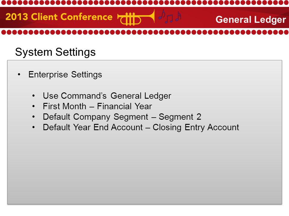 System Settings Enterprise Settings Use Command's General Ledger First Month – Financial Year Default Company Segment – Segment 2 Default Year End Account – Closing Entry Account General Ledger