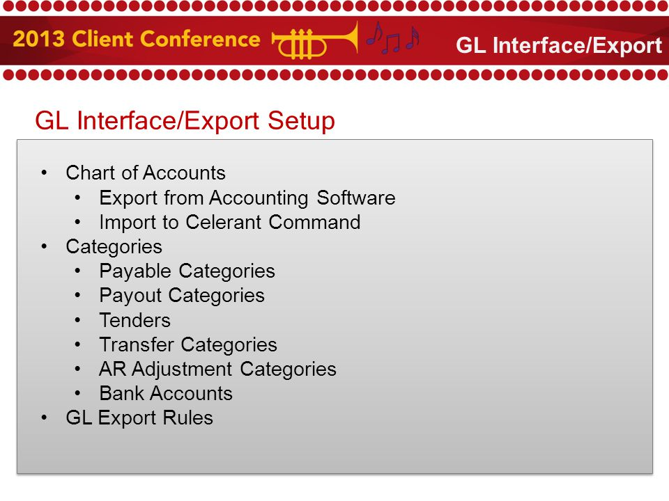 GL Interface/Export Setup Chart of Accounts Export from Accounting Software Import to Celerant Command Categories Payable Categories Payout Categories Tenders Transfer Categories AR Adjustment Categories Bank Accounts GL Export Rules GL Interface/Export