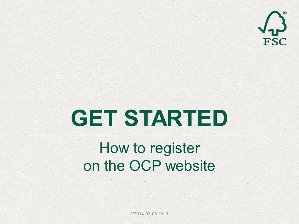 How to register on the OCP website GET STARTED V2014-02-05 Final
