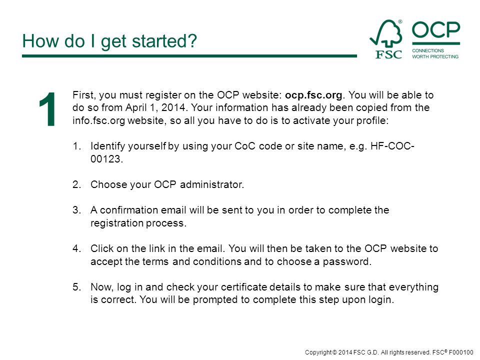 First, you must register on the OCP website: ocp.fsc.org. You will be able to do so from April 1, 2014. Your information has already been copied from