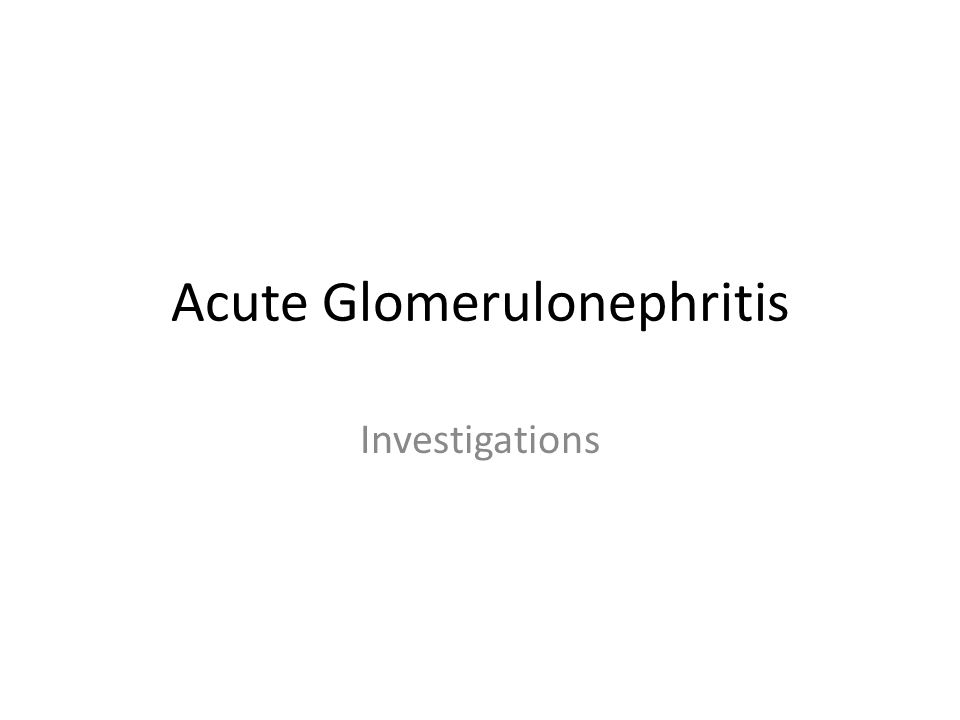 Acute Glomerulonephritis Investigations