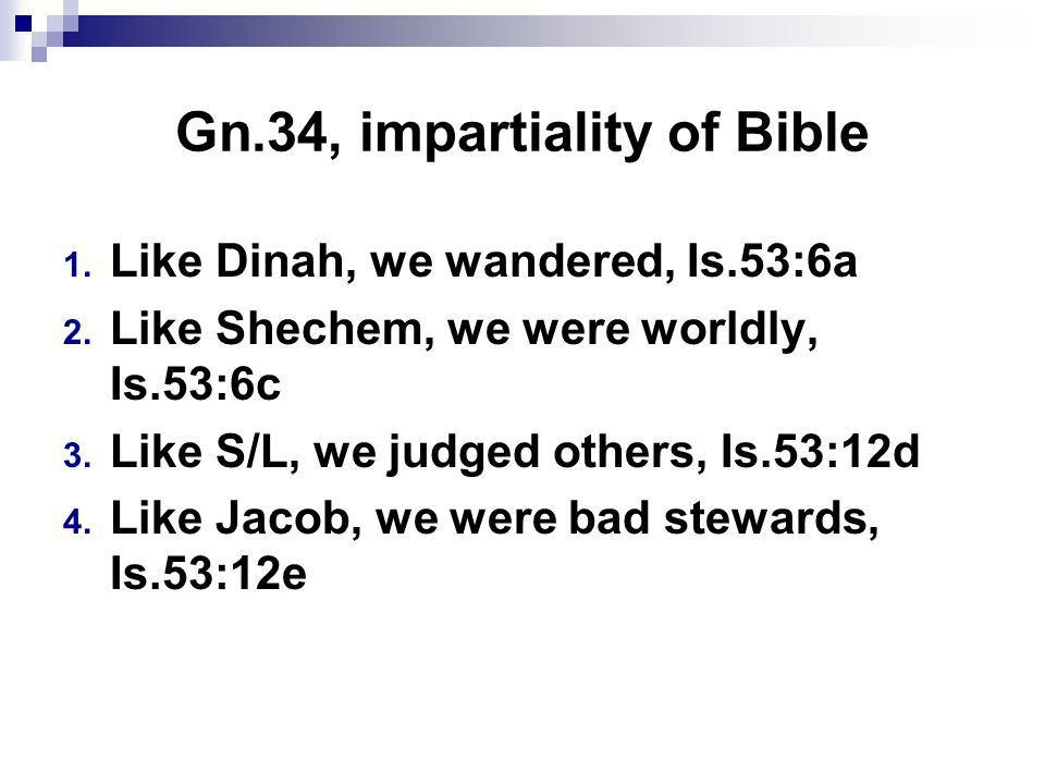 Gn.34, impartiality of Bible 1.Like Dinah, we wandered, Is.53:6a 2.