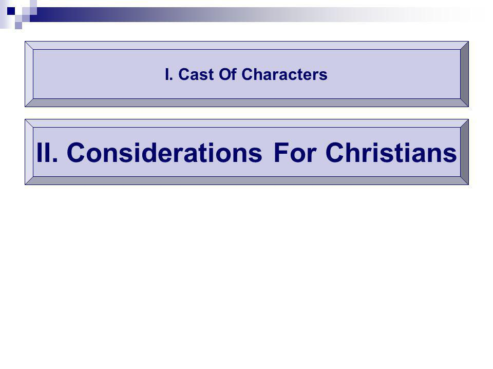 I. Cast Of Characters II. Considerations For Christians