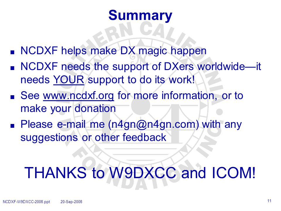 11 NCDXF-W9DXCC-2008.ppt 20-Sep-2008 Summary ■ NCDXF helps make DX magic happen ■ NCDXF needs the support of DXers worldwide—it needs YOUR support to do its work.