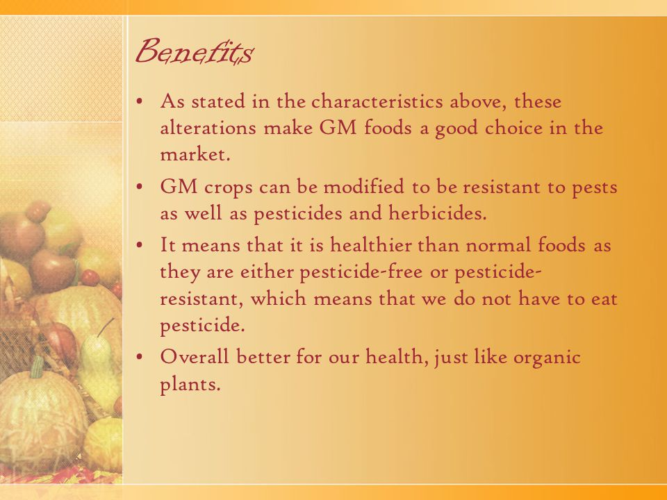 Benefits GM crops can also be made to resist disease and other drastic environmental conditions.