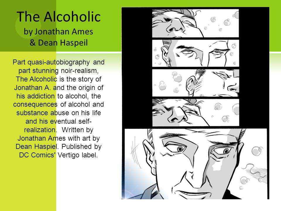 The Alcoholic by Jonathan Ames & Dean Haspeil Part quasi-autobiography and part stunning noir-realism, The Alcoholic is the story of Jonathan A.