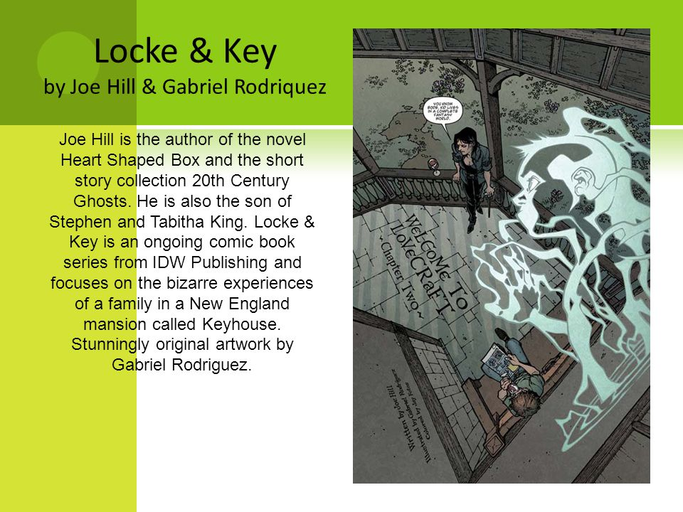 Locke & Key by Joe Hill & Gabriel Rodriquez Joe Hill is the author of the novel Heart Shaped Box and the short story collection 20th Century Ghosts.
