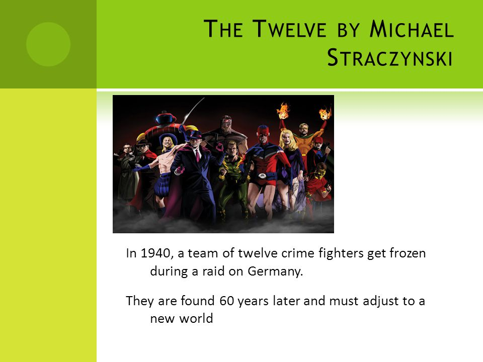 T HE T WELVE BY M ICHAEL S TRACZYNSKI In 1940, a team of twelve crime fighters get frozen during a raid on Germany.
