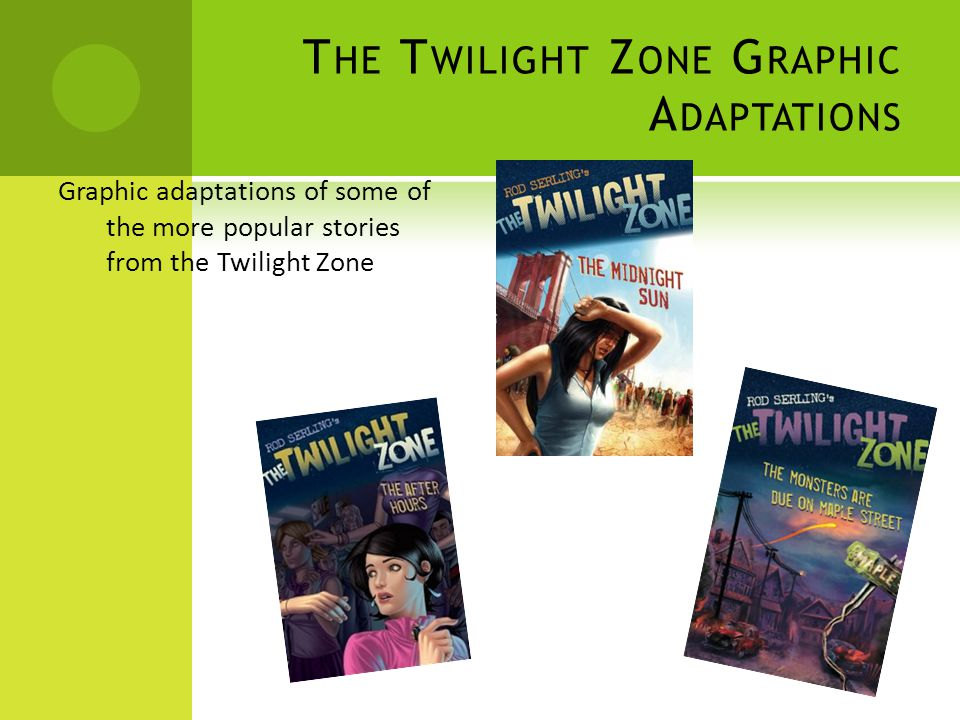 T HE T WILIGHT Z ONE G RAPHIC A DAPTATIONS Graphic adaptations of some of the more popular stories from the Twilight Zone