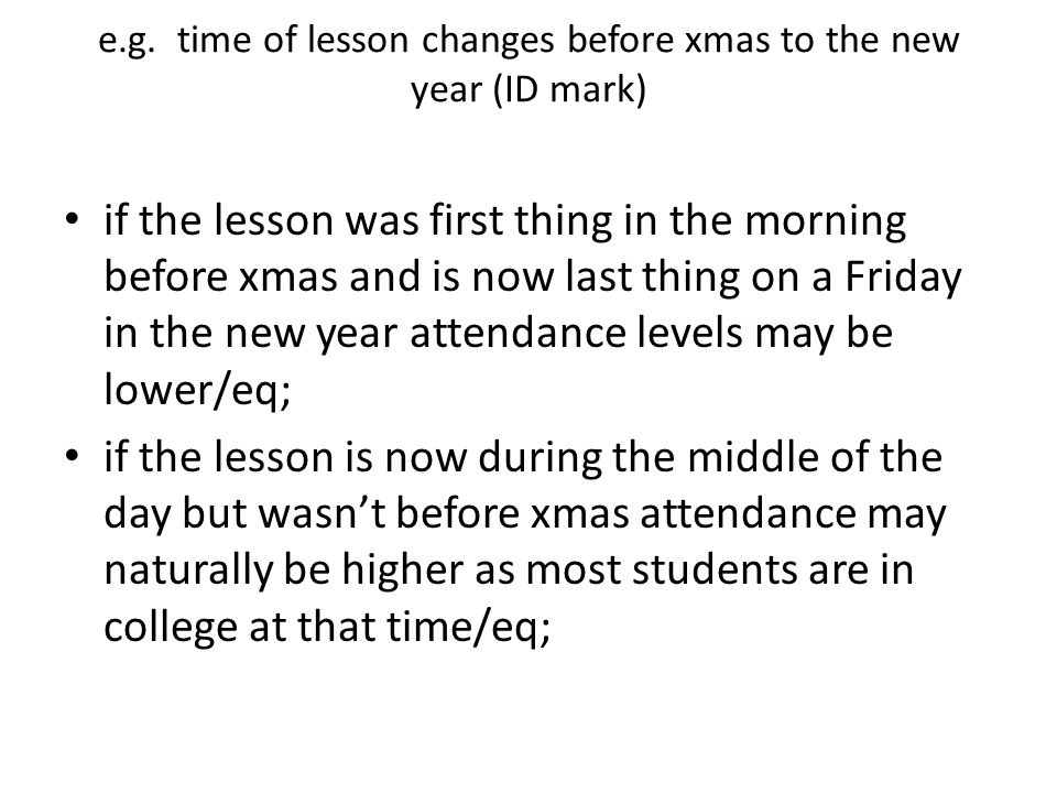 e.g. time of lesson changes before xmas to the new year (ID mark) if the lesson was first thing in the morning before xmas and is now last thing on a