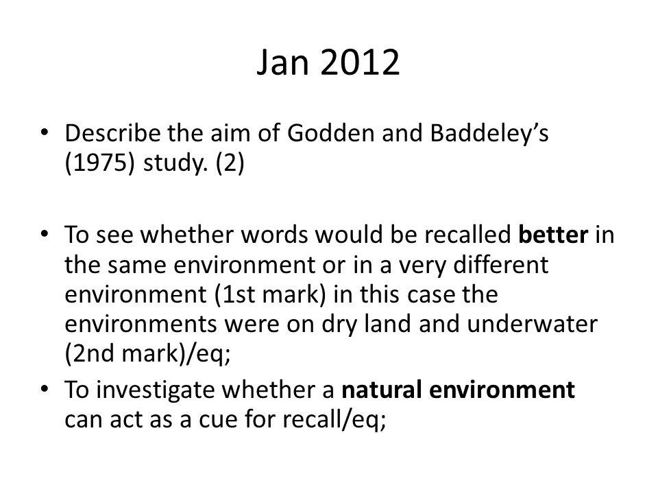 Jan 2012 Describe the aim of Godden and Baddeley's (1975) study.