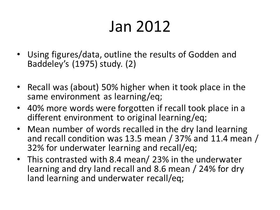 Jan 2012 Using figures/data, outline the results of Godden and Baddeley's (1975) study.