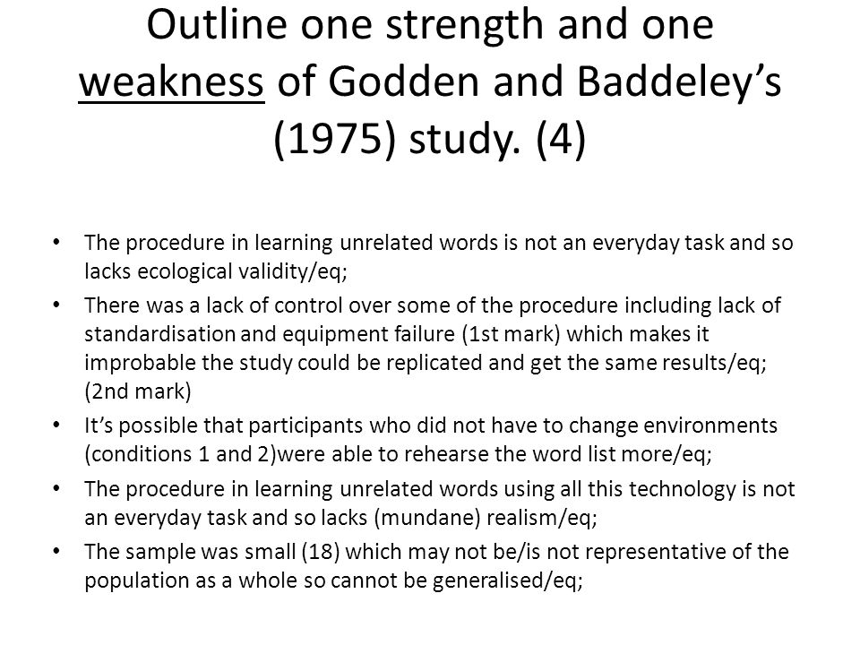 Outline one strength and one weakness of Godden and Baddeley's (1975) study.