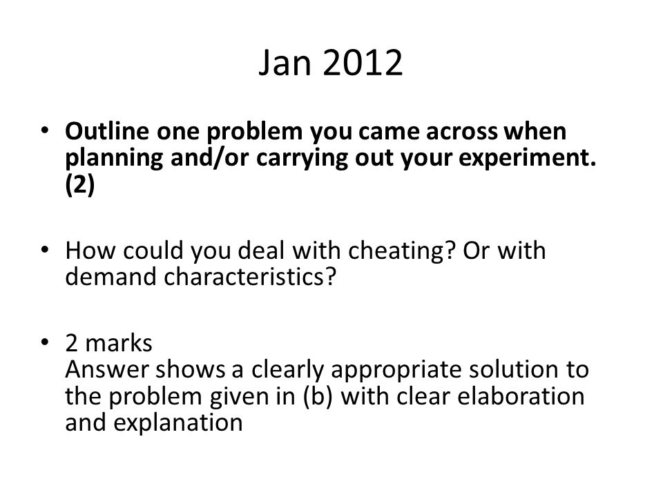 Jan 2012 Outline one problem you came across when planning and/or carrying out your experiment.