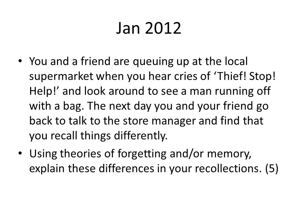 Jan 2012 You and a friend are queuing up at the local supermarket when you hear cries of 'Thief! Stop! Help!' and look around to see a man running off