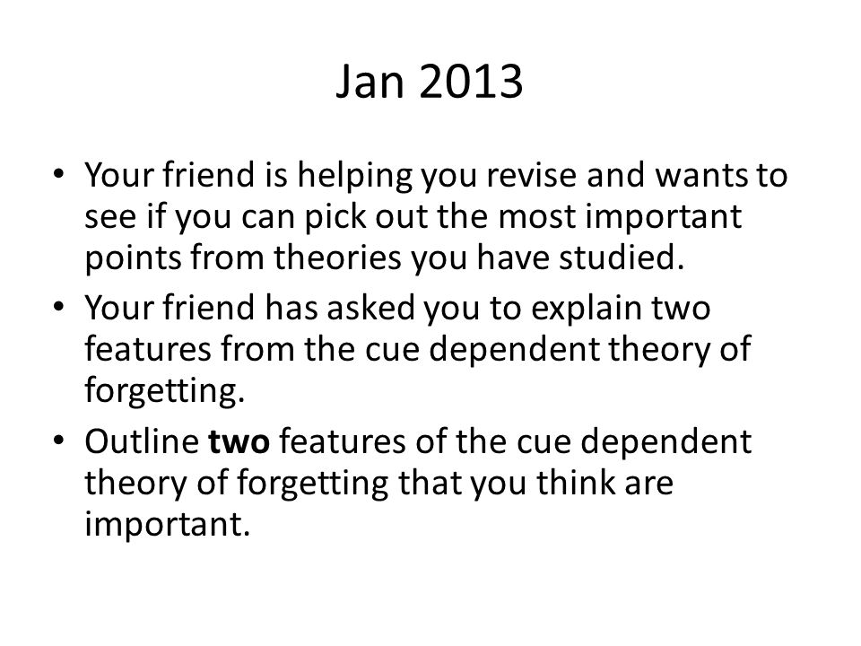 Jan 2013 Your friend is helping you revise and wants to see if you can pick out the most important points from theories you have studied. Your friend