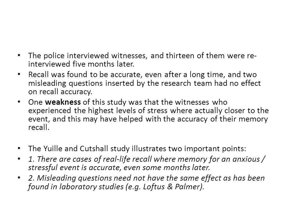 The police interviewed witnesses, and thirteen of them were re- interviewed five months later. Recall was found to be accurate, even after a long time