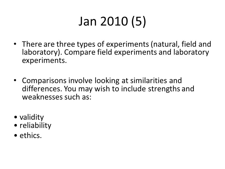 Jan 2010 (5) There are three types of experiments (natural, field and laboratory). Compare field experiments and laboratory experiments. Comparisons i