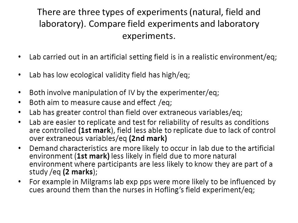 There are three types of experiments (natural, field and laboratory).