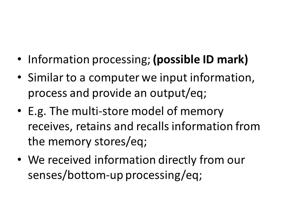 Information processing; (possible ID mark) Similar to a computer we input information, process and provide an output/eq; E.g.