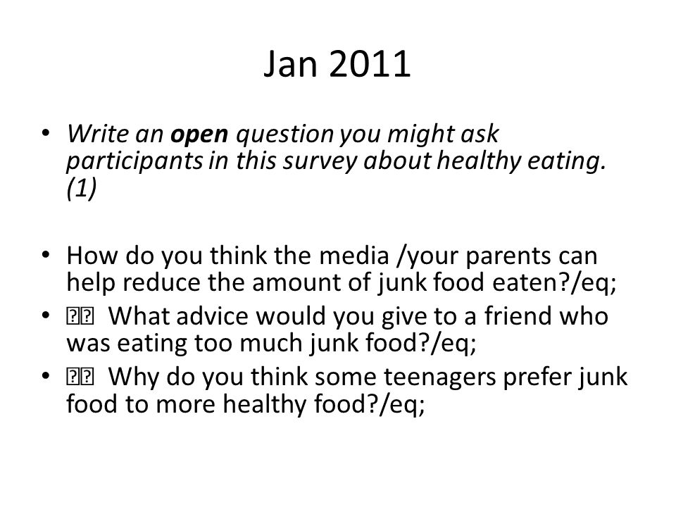 Jan 2011 Write an open question you might ask participants in this survey about healthy eating.