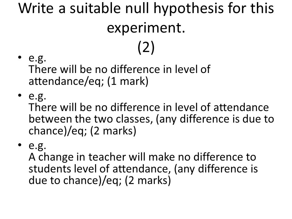 e.g.There will be no difference in level of attendance/eq; (1 mark) e.g.