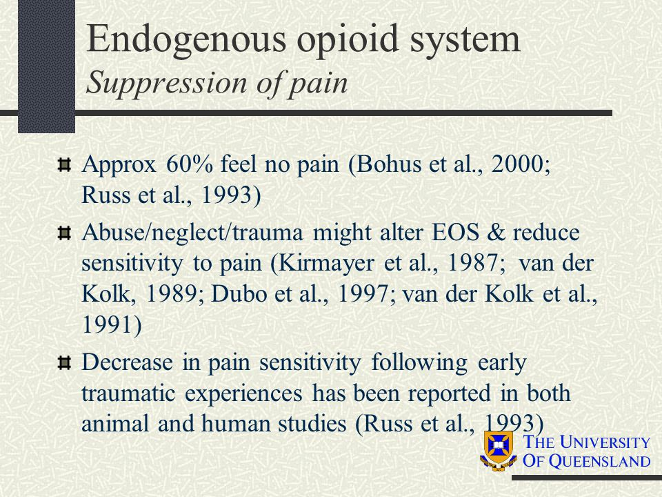 Endogenous opioid system Suppression of pain Approx 60% feel no pain (Bohus et al., 2000; Russ et al., 1993) Abuse/neglect/trauma might alter EOS & re
