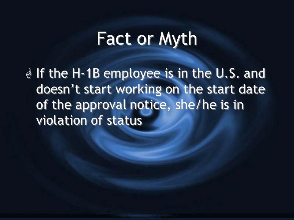 Fact or Myth G If the H-1B employee is in the U.S.