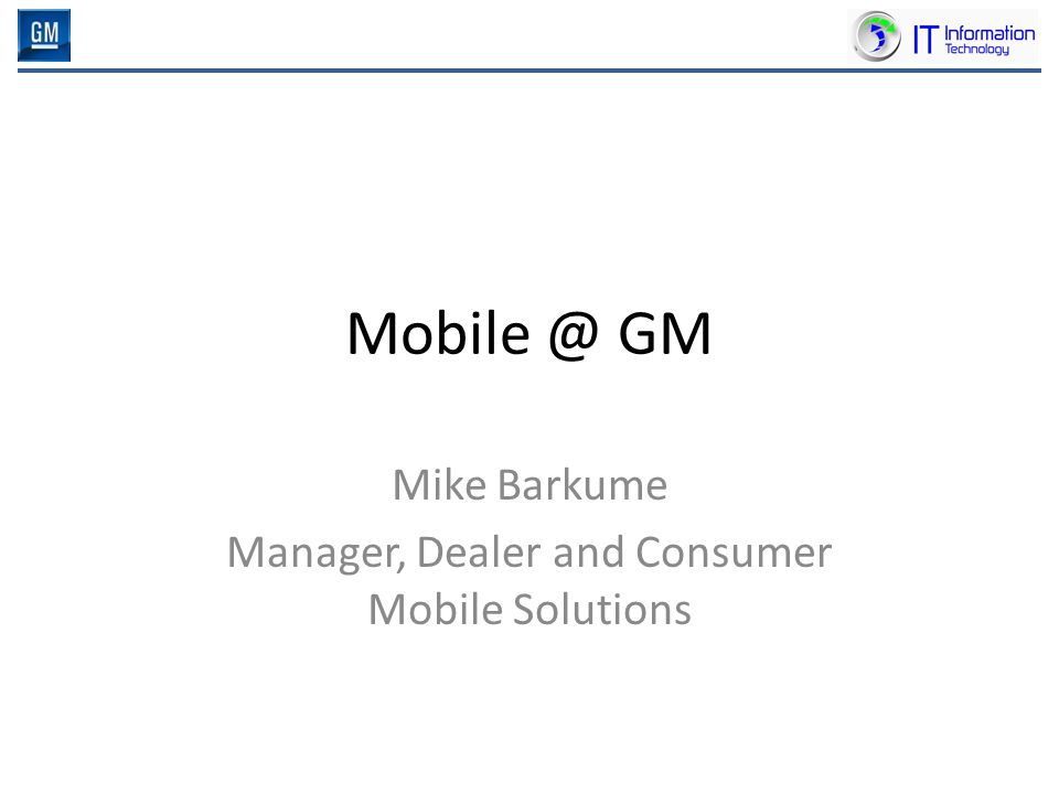 Mobile @ GM Mike Barkume Manager, Dealer and Consumer Mobile Solutions
