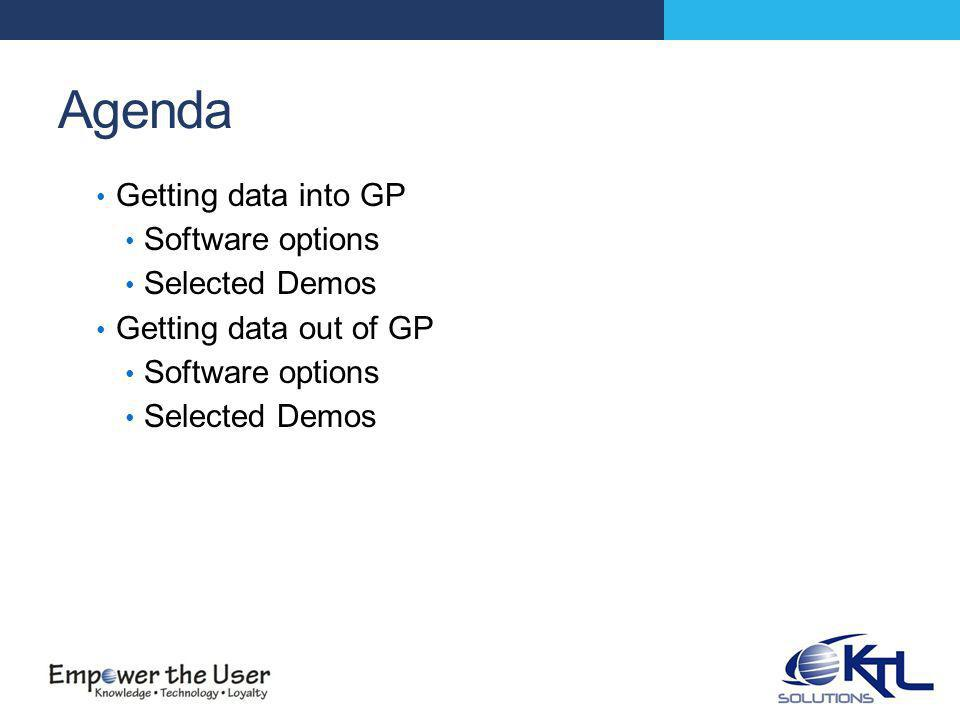 Agenda Getting data into GP Software options Selected Demos Getting data out of GP Software options Selected Demos