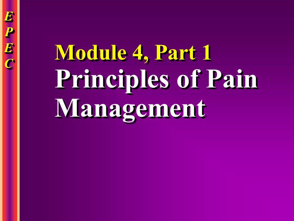 EPECEPECEPECEPEC EPECEPECEPECEPEC Module 4, Part 1 Principles of Pain Management Module 4, Part 1 Principles of Pain Management