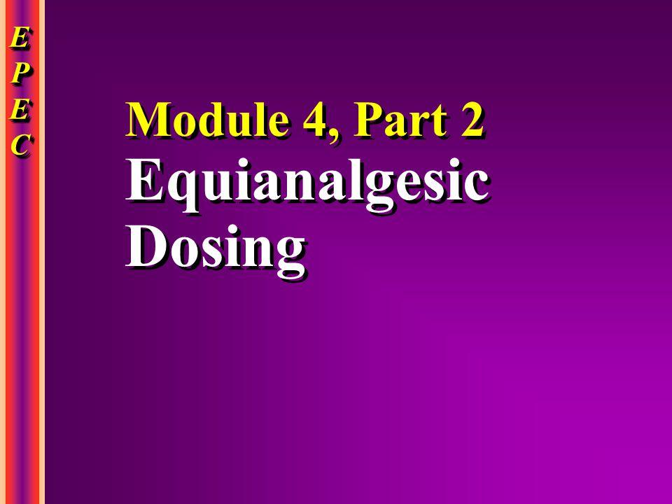 EPECEPECEPECEPEC EPECEPECEPECEPEC Module 4, Part 2 Equianalgesic Dosing Module 4, Part 2 Equianalgesic Dosing