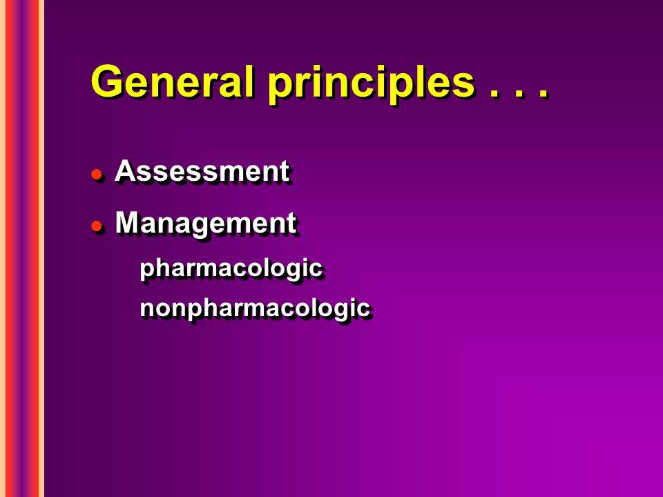 General principles... l Assessment l Management pharmacologicnonpharmacologic l Assessment l Management pharmacologicnonpharmacologic