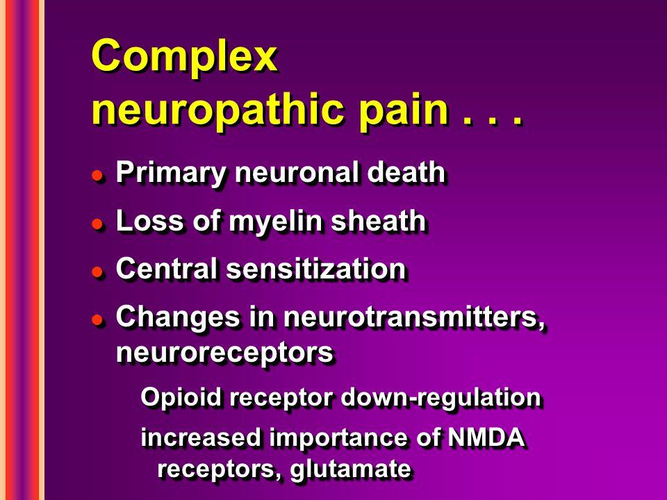 Complex neuropathic pain... l Primary neuronal death l Loss of myelin sheath l Central sensitization l Changes in neurotransmitters, neuroreceptors Op