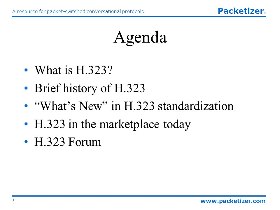 www.packetizer.com A resource for packet-switched conversational protocols 1 Packetizer TM Agenda What is H.323.