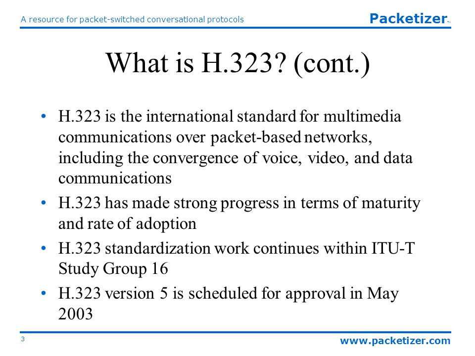 www.packetizer.com A resource for packet-switched conversational protocols 3 Packetizer TM What is H.323.
