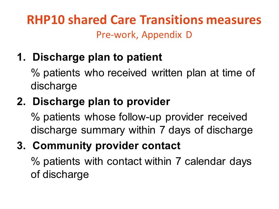 RHP10 shared Care Transitions measures Pre-work, Appendix D 1.Discharge plan to patient % patients who received written plan at time of discharge 2.Di