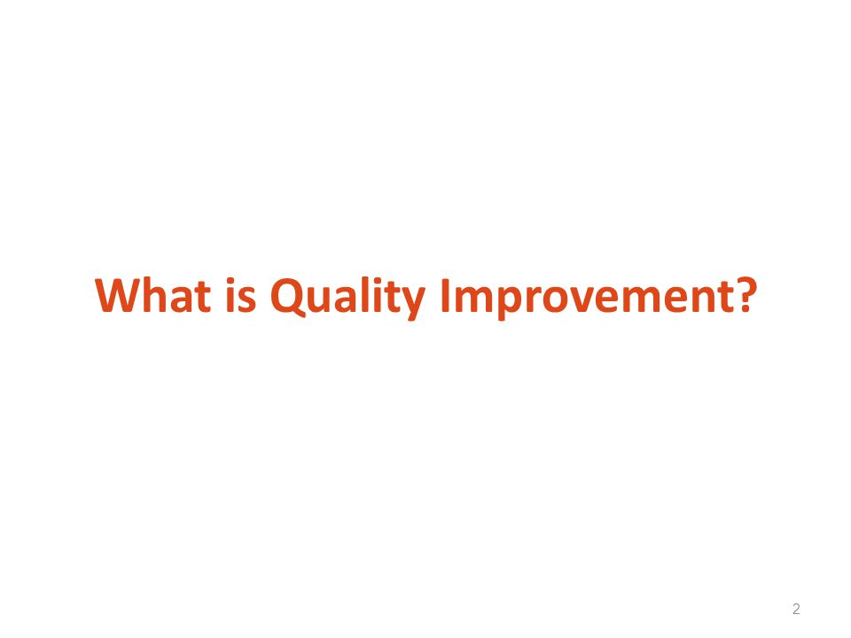 What is Quality Improvement? 2