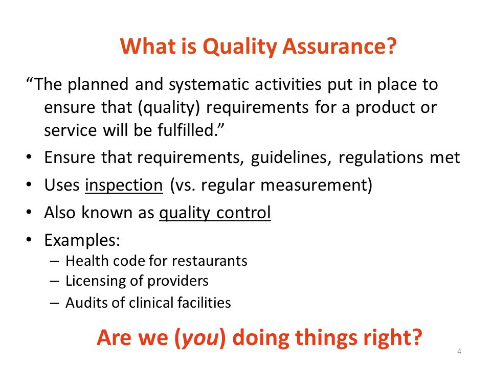 "What is Quality Assurance? ""The planned and systematic activities put in place to ensure that (quality) requirements for a product or service will be"