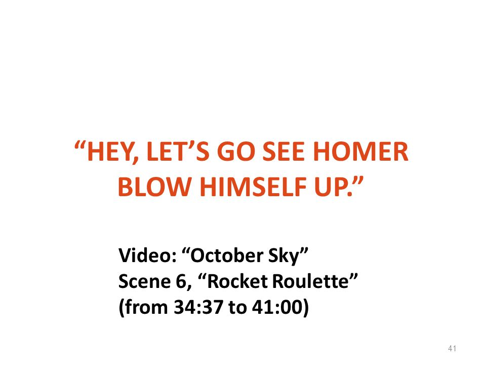 """HEY, LET'S GO SEE HOMER BLOW HIMSELF UP."" 41 Video: ""October Sky"" Scene 6, ""Rocket Roulette"" (from 34:37 to 41:00)"