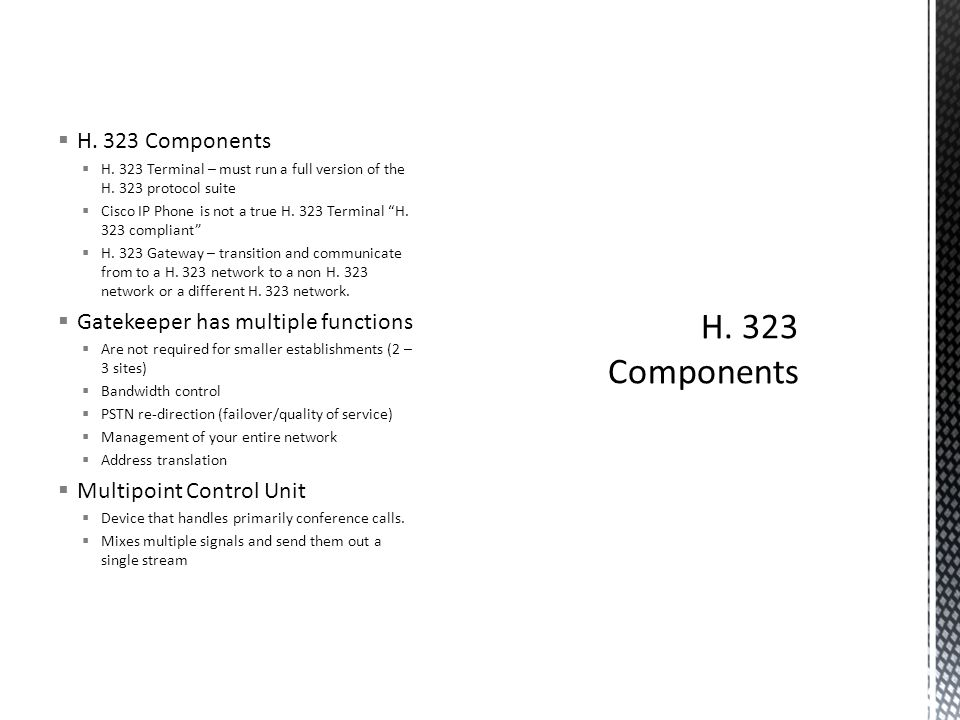  H. 323 Components  H. 323 Terminal – must run a full version of the H.