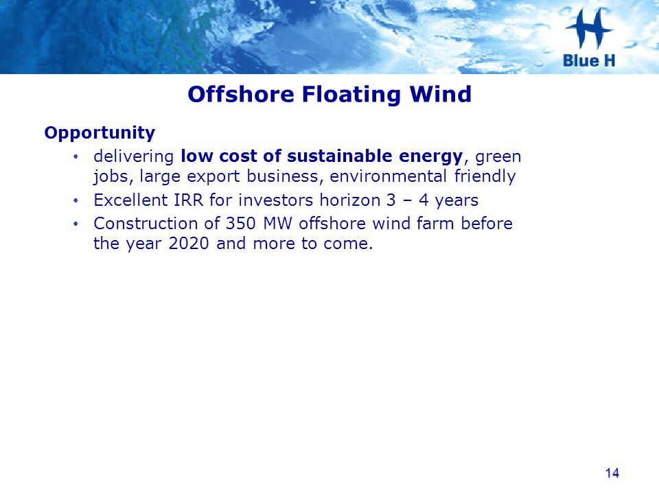 Offshore Floating Wind Opportunity delivering low cost of sustainable energy, green jobs, large export business, environmental friendly Excellent IRR