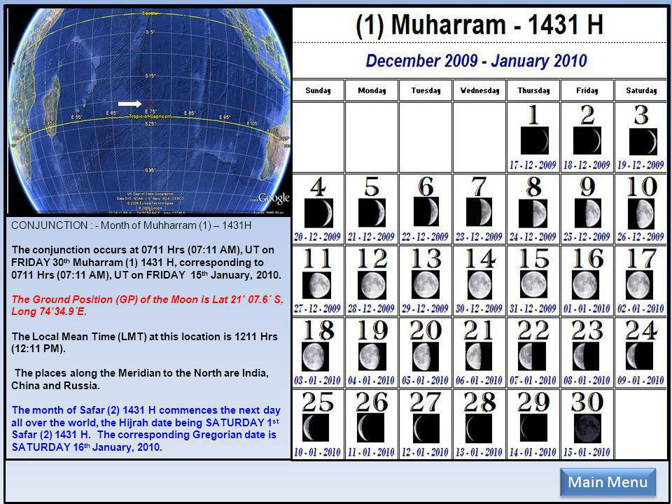 CONJUNCTION : - Month of Muhharram (1) – 1431H The conjunction occurs at 0711 Hrs (07:11 AM), UT on FRIDAY 30 th Muharram (1) 1431 H, corresponding to 0711 Hrs (07:11 AM), UT on FRIDAY 15 th January, 2010.