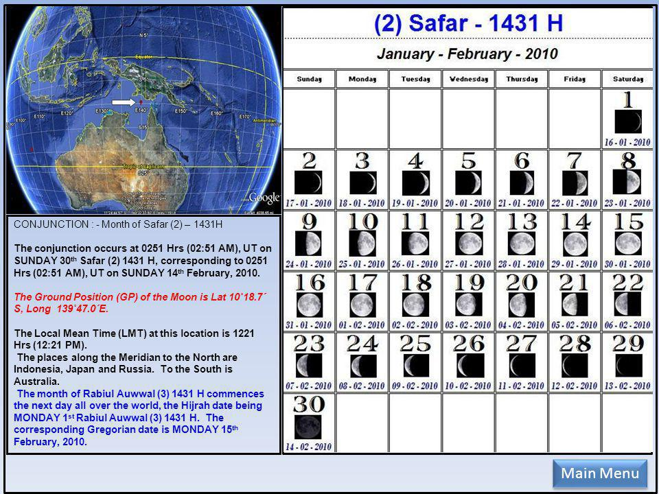 CONJUNCTION : - Month of Safar (2) – 1431H The conjunction occurs at 0251 Hrs (02:51 AM), UT on SUNDAY 30 th Safar (2) 1431 H, corresponding to 0251 Hrs (02:51 AM), UT on SUNDAY 14 th February, 2010.