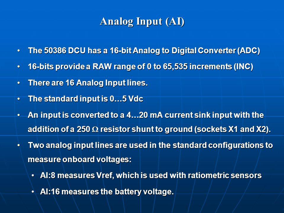 Analog Input (AI) The 50386 DCU has a 16-bit Analog to Digital Converter (ADC)The 50386 DCU has a 16-bit Analog to Digital Converter (ADC) 16-bits provide a RAW range of 0 to 65,535 increments (INC)16-bits provide a RAW range of 0 to 65,535 increments (INC) There are 16 Analog Input lines.There are 16 Analog Input lines.