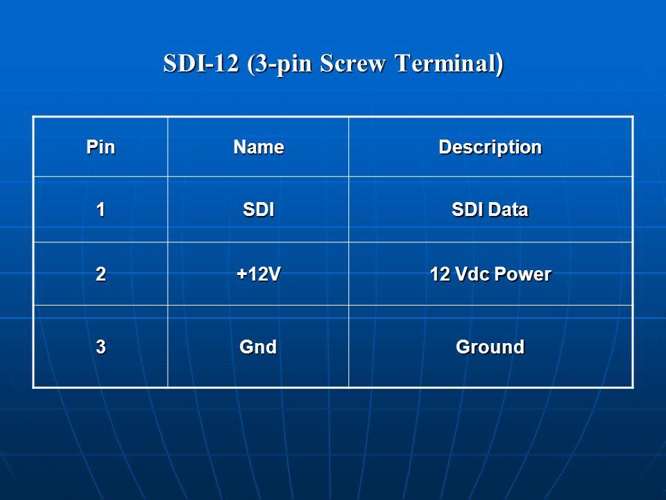 SDI-12 (3-pin Screw Terminal ) PinNameDescription 1SDI SDI Data 2+12V 12 Vdc Power 3GndGround