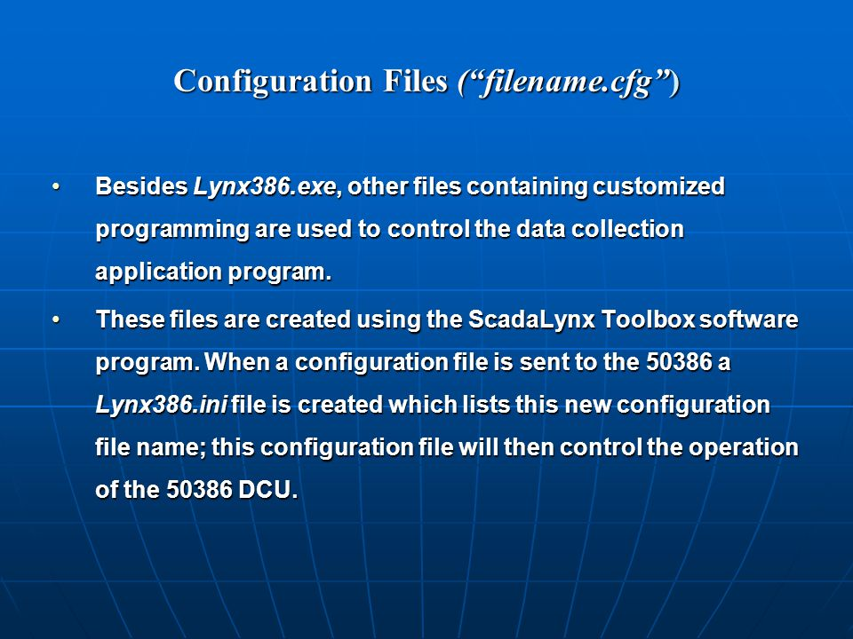 Configuration Files ( filename.cfg ) Besides Lynx386.exe, other files containing customized programming are used to control the data collection application program.Besides Lynx386.exe, other files containing customized programming are used to control the data collection application program.