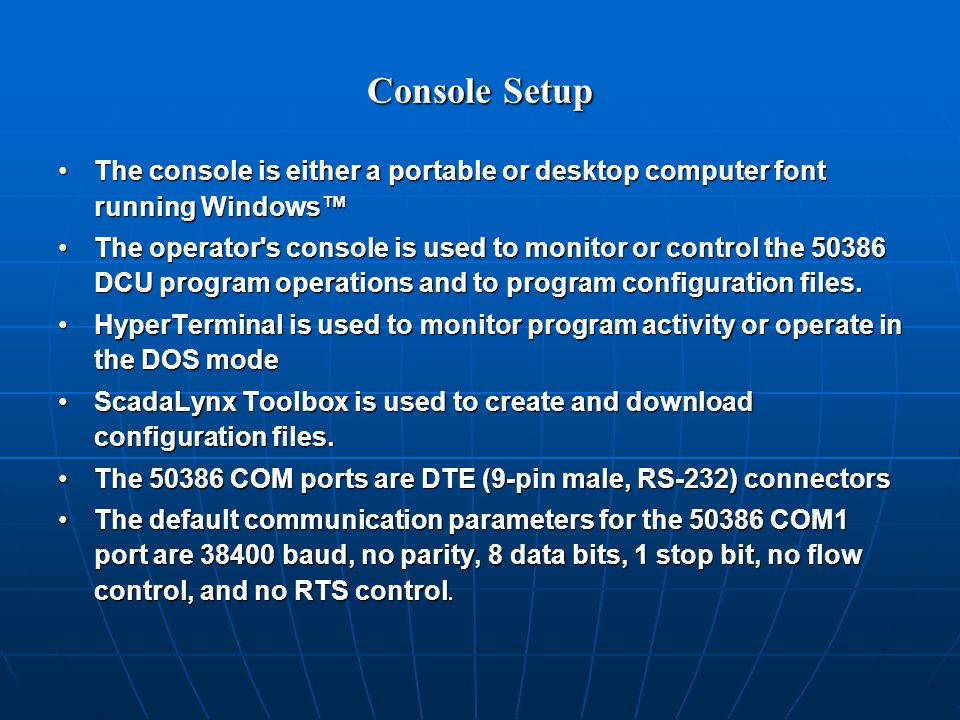 Console Setup The console is either a portable or desktop computer font running Windows™The console is either a portable or desktop computer font running Windows™ The operator s console is used to monitor or control the 50386 DCU program operations and to program configuration files.The operator s console is used to monitor or control the 50386 DCU program operations and to program configuration files.