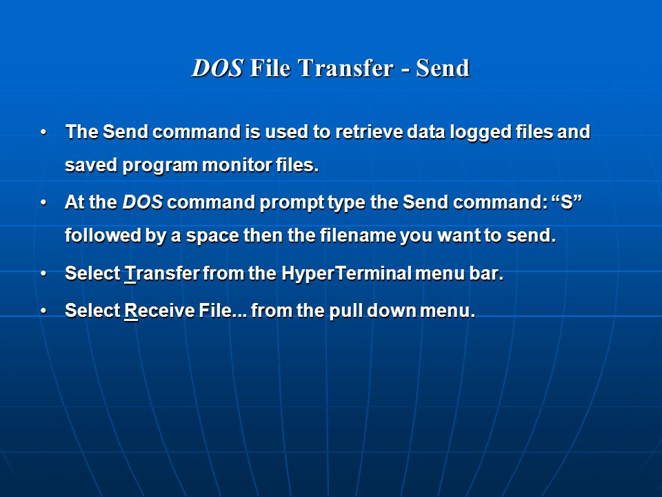 DOS File Transfer - Send The Send command is used to retrieve data logged files and saved program monitor files.The Send command is used to retrieve data logged files and saved program monitor files.