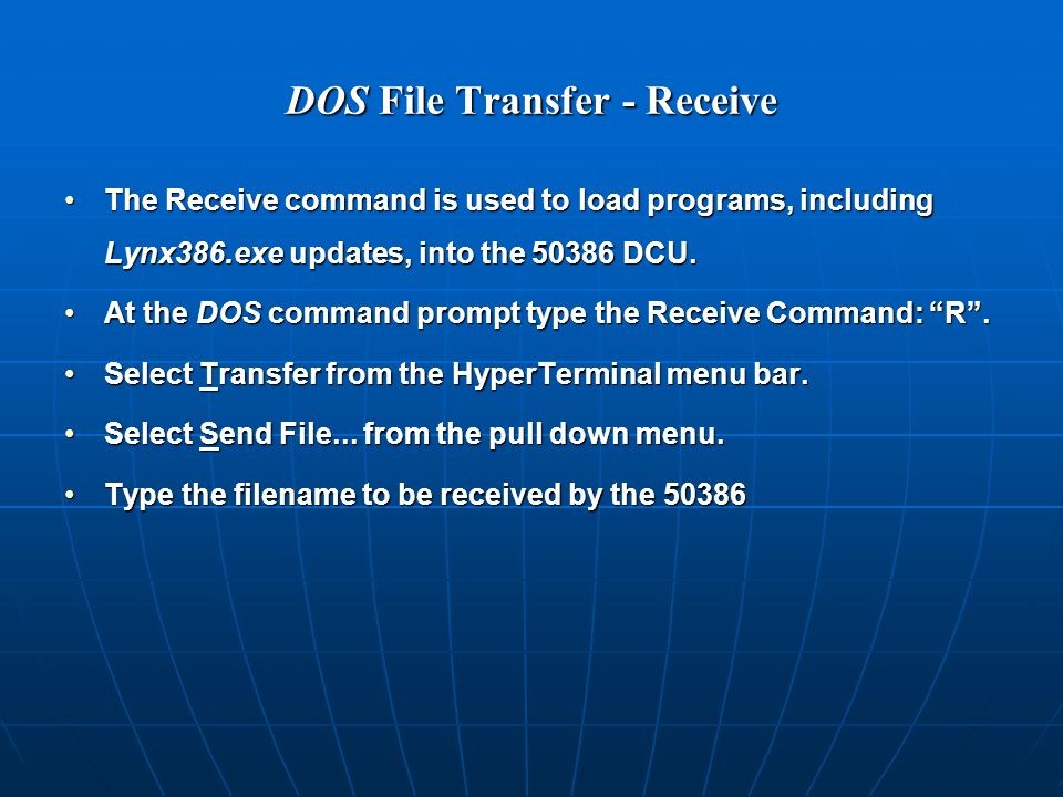 DOS File Transfer - Receive The Receive command is used to load programs, including Lynx386.exe updates, into the 50386 DCU.The Receive command is used to load programs, including Lynx386.exe updates, into the 50386 DCU.